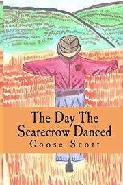 The Day the Scarecrow Danced by Goose Scott