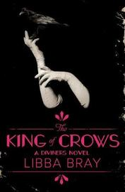 The King of Crows: The Diviners 4 by Libba Bray