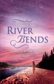 Where the River Bends by Christy Truitt image
