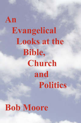 An Evangelical Looks at the Bible, Church and Politics by Bob Moore image