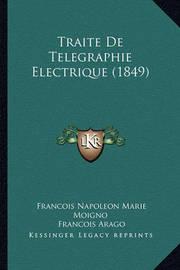 Traite de Telegraphie Electrique (1849) by Francois Arago