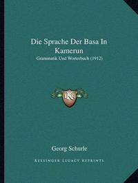 Die Sprache Der Basa in Kamerun: Grammatik Und Worterbuch (1912) by Georg Schurle
