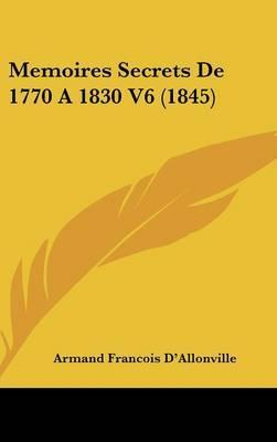 Memoires Secrets De 1770 A 1830 V6 (1845) by Armand Francois D'Allonville image