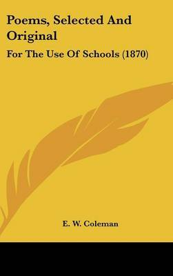 Poems, Selected And Original: For The Use Of Schools (1870) by E W Coleman image