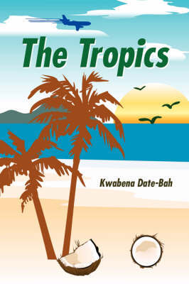 The Tropics by Kwabena Date-Bah image