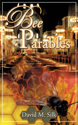 Bee Parables by David M. Silk