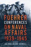 Fuehrer Conferences on Naval Affairs, 1939-1945