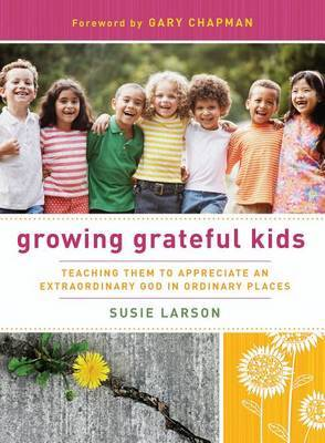 Growing Grateful Kids by Susie Larson image