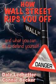 How Wall Street Rips You Off -And What You Can Do to Defend Yourself by Dale Ledbetter