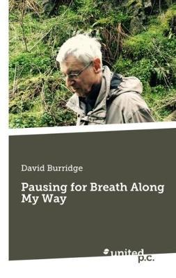 Pausing for Breath Along My Way by David Burridge