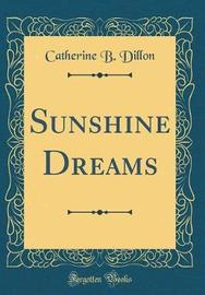 Sunshine Dreams (Classic Reprint) by Catherine B Dillon image