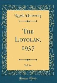 The Loyolan, 1937, Vol. 14 (Classic Reprint) by Loyola University image