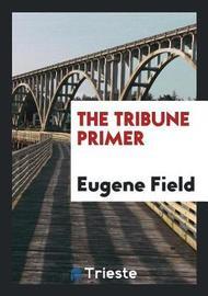 The Tribune Primer by Eugene Field