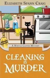 Cleaning Is Murder by Elizabeth Spann Craig