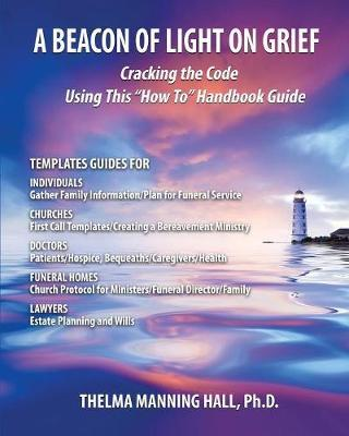 A Beacon of Light on Grief by Phd Thelma Manning Hall