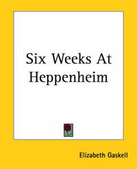 Six Weeks At Heppenheim by Elizabeth Gaskell