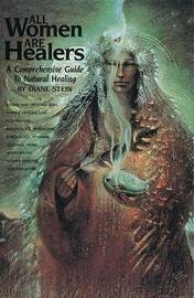 All Women Are Healers by Diane Stein