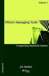 Fifteen Managing Tools - A Supporting Manual for Trainers - Volume 1 by JD Roman image
