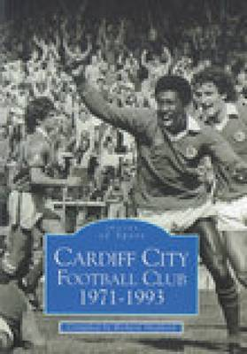 Cardiff City Football Club 1971-1993 by Richard Shepherd