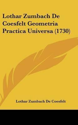 Lothar Zumbach De Coesfelt Geometria Practica Universa (1730) by Lothar Zumbach De Coesfelt
