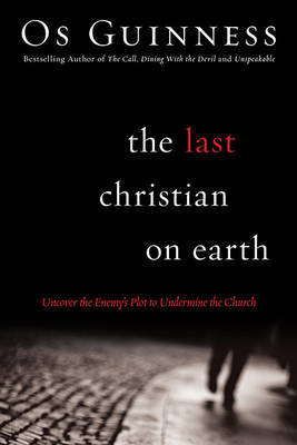 The Last Christian on Earth by Os Guinness image