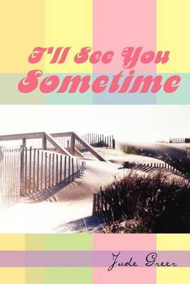 I'll See You Sometime by Jude Greer