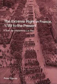 The Extreme Right in France, 1789 to the Present by Peter Davies