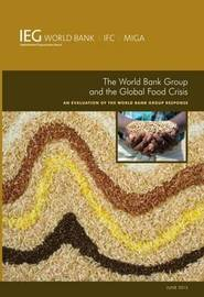 The World Bank Group and the Global Food Crisis by The World Bank