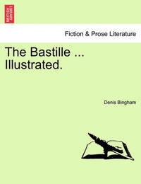 The Bastille ... Illustrated. by Denis Bingham