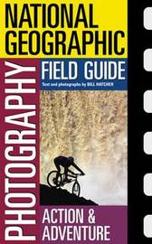 National Geographic Photography Field Guide : Action/Adventure by Bill Hatcher image