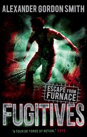 Escape from Furnace 4: Fugitives by Alexander Gordon Smith