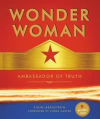 Wonder Woman: Ambassador of Truth by Signe Bergstrom