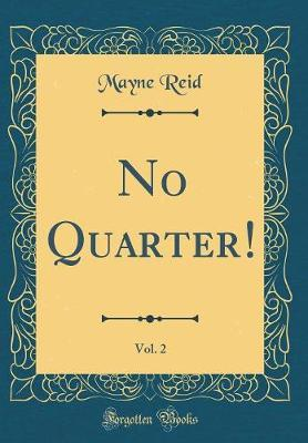 No Quarter!, Vol. 2 (Classic Reprint) by Mayne Reid