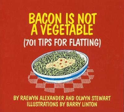 Bacon is Not a Vegetable: 701 Tips for Flatting in NZ by Olwyn Stewart