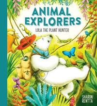 Animal Explorers: Lola the Plant Hunter HB by Sharon Rentta