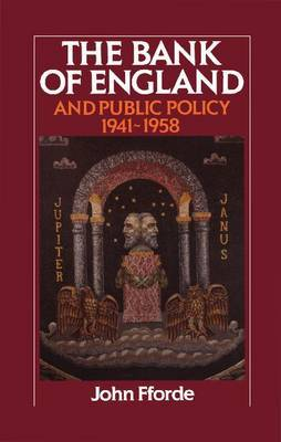 The Bank of England and Public Policy, 1941-1958 by John Fforde image