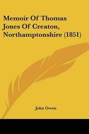 Memoir Of Thomas Jones Of Creaton, Northamptonshire (1851) by John Owen