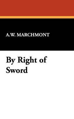 By Right of Sword by A.W. Marchmont