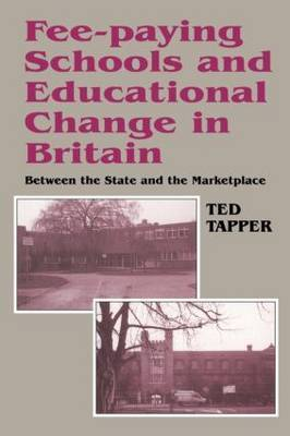 Fee-paying Schools and Educational Change in Britain by Ted Tapper