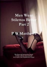 Men Wear Stilettos Better Part 2 by Peter Matthews