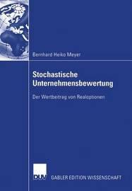 Stochastische Unternehmensbewertung by Bernhard Heiko Meyer