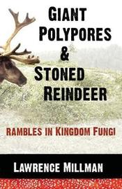 Giant Polypores and Stoned Reindeer by Lawrence Millman