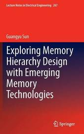 Exploring Memory Hierarchy Design with Emerging Memory Technologies by Sun Guangyu