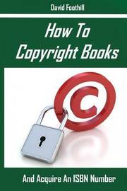 How to Copyright Books and Acquire an ISBN Number by Davaid Foothill
