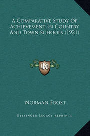 A Comparative Study of Achievement in Country and Town Schools (1921) by Norman Frost
