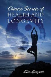 Chinese Secrets of Health and Longevity by Alan Gingrich