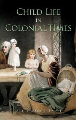 Child Life in Colonial Times by Alice Morse Earle