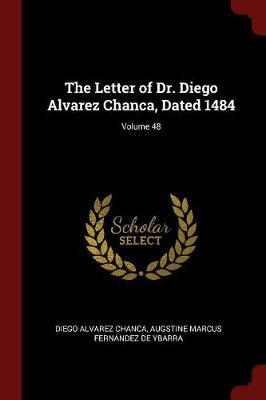 The Letter of Dr. Diego Alvarez Chanca, Dated 1484; Volume 48 by Diego Alvarez Chanca
