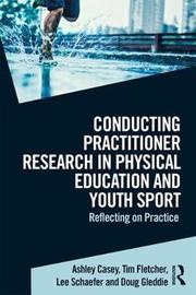 Conducting Practitioner Research in Physical Education and Youth Sport by Ashley Casey