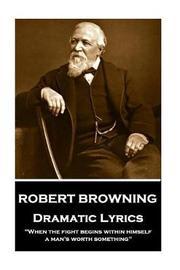Robert Browning - Dramatic Lyrics by Robert Browning